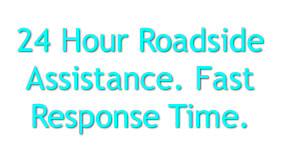 24 Hour Roadside Assistance. Fast Response Time.